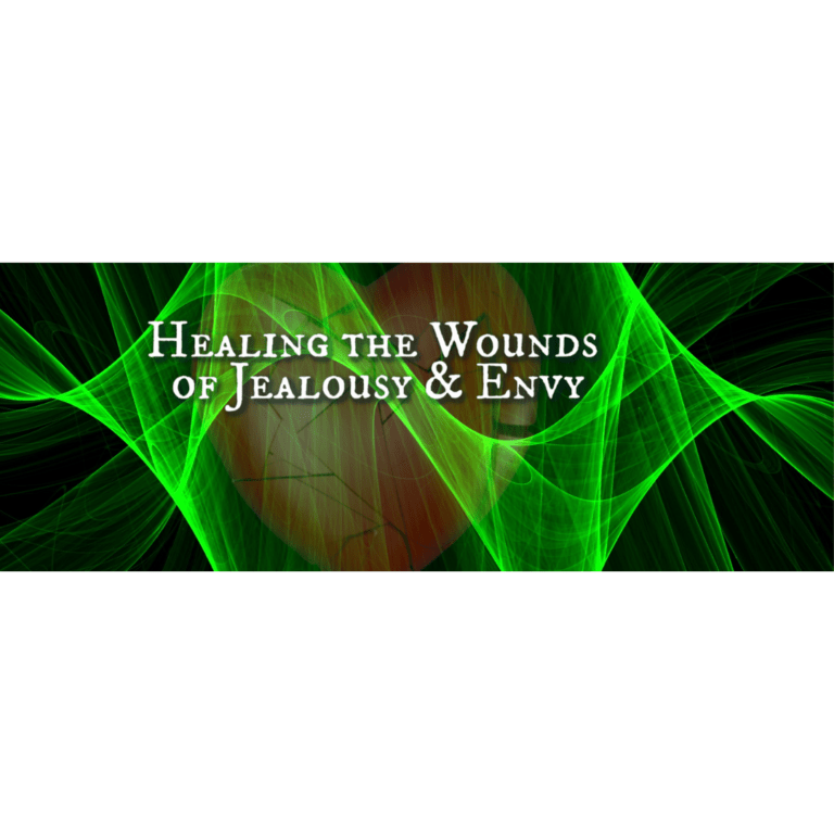 Healing the Wounds of Jealousy & Envy