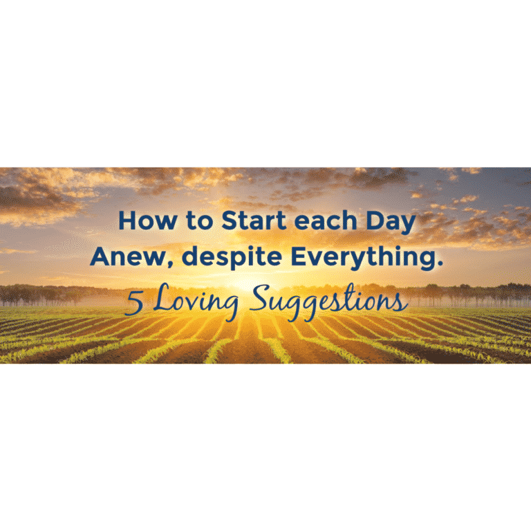 How to Start Each Day Anew Despite Everything – Five Suggestions